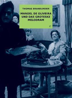 Manoel de Oliveira und das groteske Melodram von Brandlmeier,  Thomas