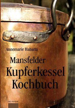 Mansfelder Kupferkesselkochbuch von Habarta,  Annemarie