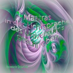 Mantras in der Lichtsprache des Universums geschrieben von Eichmüller,  Rosemarie