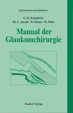 Manual der Glaukomchirurgie von Jacobi,  Philipp C, Konen,  Walter, Krieglstein,  Günter K., Mietz,  Holger