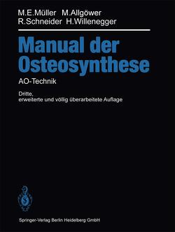 Manual der OSTEOSYNTHESE von Allgöwer,  Martin, Müller,  Maurice E., Perren,  S. M., Schneider,  Robert, Willenegger,  Hans