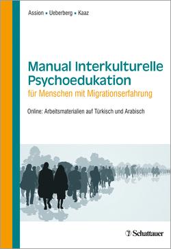 Manual Interkulturelle Psychoedukation für Menschen mit Migrationserfahrung von Assion,  Hans-Jörg, Kaaz,  Tatjana, Ueberberg,  Bianca
