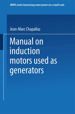 Manual on Induction Motors Used as Generators von Chapallaz,  Jean-Marc, Eichenberger,  Peter, Fischer,  Gerhard, Ghali,  Jacques Dos