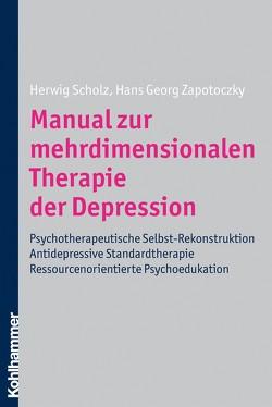 Manual zur mehrdimensionalen Therapie der Depression von Scholz,  Herwig, Zapotoczky,  Hans Georg