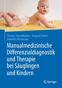 Manualmedizinische Differenzialdiagnostik und Therapie bei Säuglingen und Kindern von Buchmann,  Johannes, Schnellbacher,  Thomas, Seifert,  Irmgard