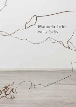 Manuela Tirler. Flora fortis von Baumann,  Günter, Kleinbach,  Frank, Köser-Rudolph,  Martina, Ruppert,  Tobias, Tirler,  Manuela