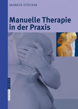 Manuelle Therapie in der Praxis von Stücker,  Markus