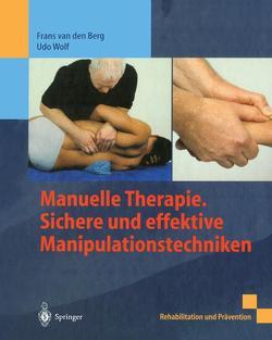 Manuelle Therapie. Sichere und effektive Manipulationstechniken von van den Berg,  Frans, Wolf,  Udo
