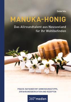 Manuka-Honig – Das Allroundtalent aus Neuseeland für Ihr Wohlbefinden von Mix,  Detlef