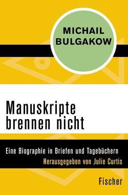 Manuskripte brennen nicht von Arnim,  Fredeke, Bulgakow,  Michail, Curtis,  Julie, Geier,  Swetlana