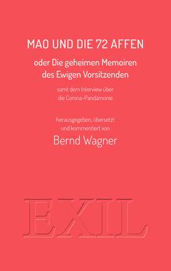 Mao und die 72 Affen oder Die geheimen Memoiren des Ewigen Vorsitzenden samt dem Interview über die Corona-Pandämonie von Wagner,  Bernd