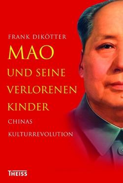 Mao und seine verlorenen Kinder von Dikötter,  Frank, Glaser,  Marlies, Pinnow,  Jörn