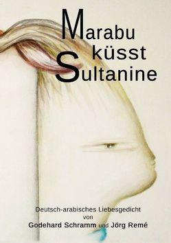 Marabu küsst Sultanine von Remé,  Jörg, Schramm,  Godehard