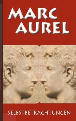 Marc Aurel: Selbstbetrachtungen von Aurel,  Marc, Schneider,  F. C.