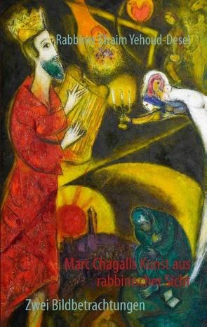 Marc Chagalls Kunst aus rabbinischer Sicht von Yehoud-Desel,  Efraim