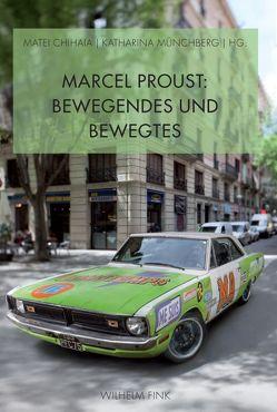 Marcel Proust: Bewegendes und Bewegtes von Chihaia,  Matei, Münchberg,  Katharina