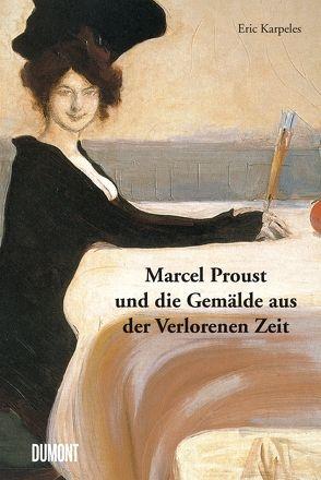 Marcel Proust und die Gemälde aus der Verlorenen Zeit von Ellerbeck,  Volker, Karpeles,  Eric, Proust,  Marcel