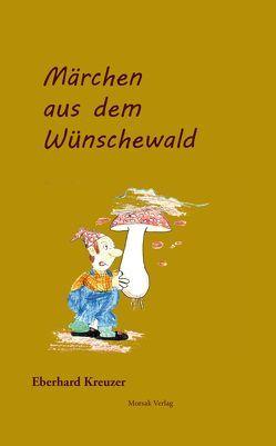 Märchen aus dem Wünschewald von Kreuzer,  Eberhard