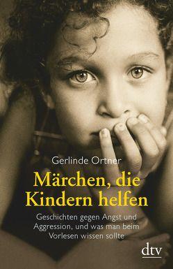 Märchen, die Kindern helfen von Ortner,  Gerlinde