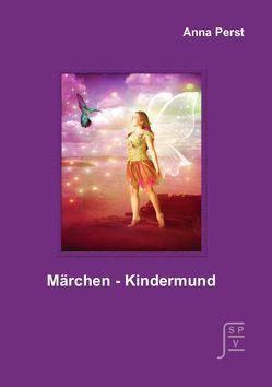 Märchen – Kindermund von Perst,  Anna