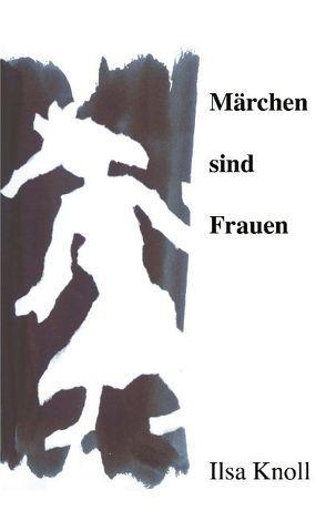 Märchen sind Frauen von Knoll,  Ilsa