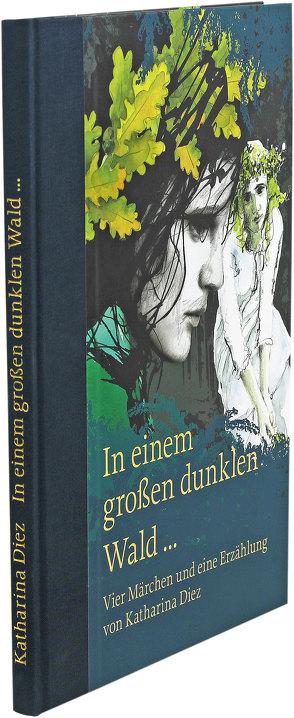 Märchen und Erzählungen von Katharina Diez von Diez,  Katharina, Groos,  Lothar, Klotzki-Progri,  Kathrin, Längsfeld,  Ingeborg