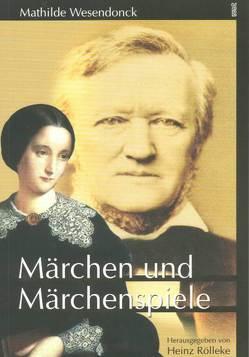 Märchen und Märchenspiele von Rölleke,  Heinz, Wesendonck,  Mathilde