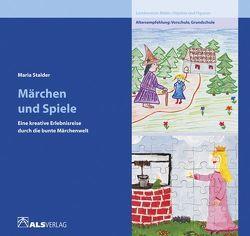 Märchen und Spiele – eine kreative Erlebnisreise durch die bunte Märchenwelt von Kreide,  I, Stalder,  Maria