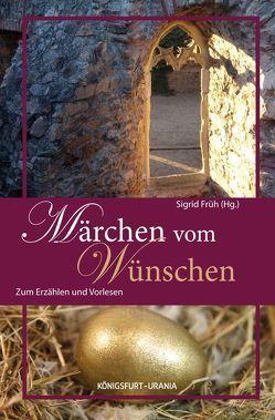 Märchen vom Wünschen von Früh,  Sigrid, Reitmaier,  Hariolf