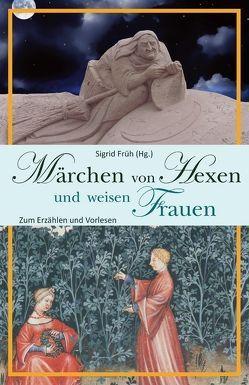 Märchen von Hexen und weisen Frauen von Früh,  Sigrid