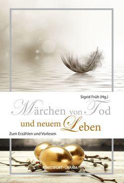 Märchen von Tod und neuem Leben von Früh,  Sigrid