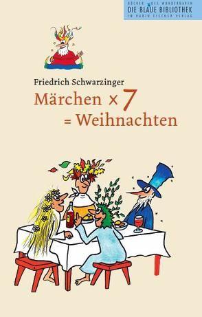 Märchen x 7 = Weihnachten von Schwarzinger,  Friedrich