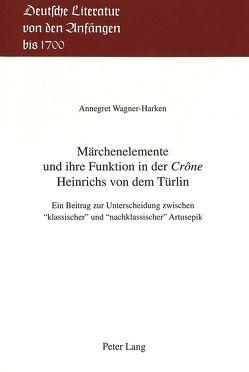 Märchenelemente und ihre Funktion in der «Crône» Heinrichs von dem Türlin von Wagner-Harken,  Annegret