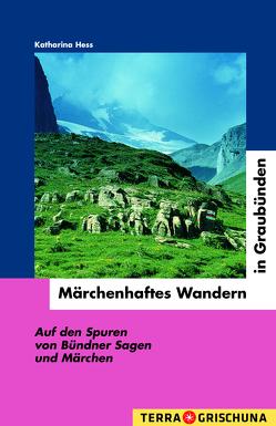 Märchenhaftes Wandern in Graubünden von Hess,  Katharina, Pedetti,  Romano