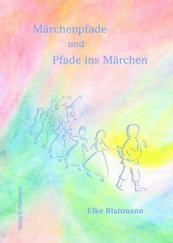 Märchenpfade und Pfade ins Märchen von Blattmann,  Elke