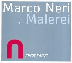 Marco Neri. Malerei von Anneser,  Sebastian, Fahr,  Friedrich, Jocher,  Norbert, Knopp,  Norbert, Steiner,  Peter B.