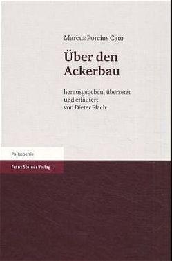 Marcus Porcius Cato: Über den Ackerbau von Flach,  Dieter