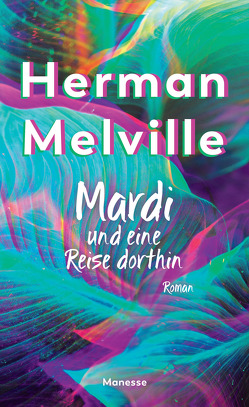 Mardi und eine Reise dorthin von Melville,  Herman, Schmidt,  Rainer G