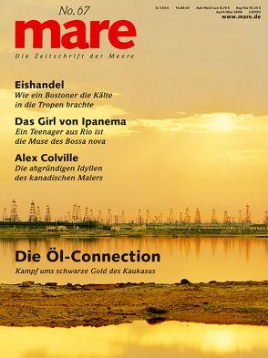 mare – Die Zeitschrift der Meere / No. 67 / Die Öl-Connection von Gelpke,  Nikolaus