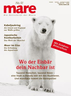 mare – Die Zeitschrift der Meere / No. 91 / Wo der Eisbär dein Nachbar ist von Gelpke,  Nikolaus