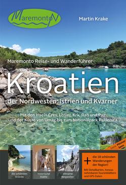 Maremonto Reise- und Wanderführer: Kroatien – der Nordwesten: Istrien und Kvarner von Krake,  Martin