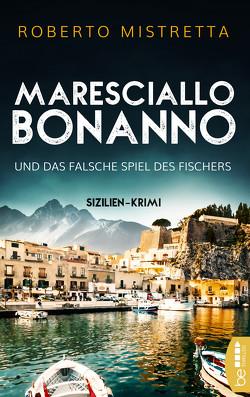 Maresciallo Bonanno und das falsche Spiel des Fischers von Mistretta,  Roberto, Schmidt,  Katharina