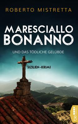 Maresciallo Bonanno und das tödliche Gelübde von Mistretta,  Roberto, Schmidt,  Katharina