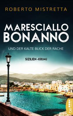 Maresciallo Bonanno und der kalte Blick der Rache von Mistretta,  Roberto, Schmidt,  Katharina