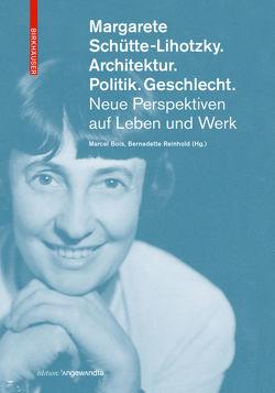 Margarete Schütte-Lihotzky. Architektur. Politik. Geschlecht. von Bois,  Marcel, Reinhold,  Bernadette