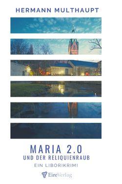 Maria 2.0 und der Reliquienraub von Multhaupt,  Hermann