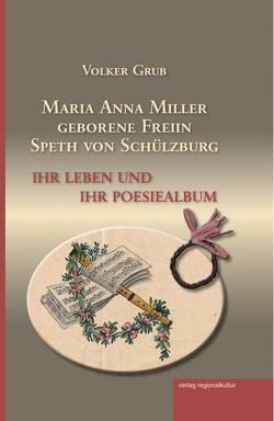 Maria Anna Miller geborene Freiin Speth von Schülzburg von Grub,  Volker