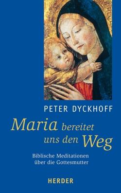 Maria bereitet uns den Weg von Dyckhoff,  Peter