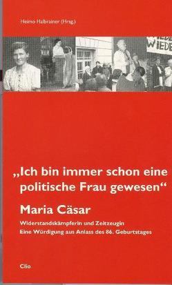"""Maria Cäsar: """"Ich bin immer schon eine politische Frau gewesen"""" von Behr,  Bettina, Ehetreiber,  Christian, Halbrainer,  Heimo, Konrad,  Helmut, Schiestl,  Michael, Wieser,  Ilse"""