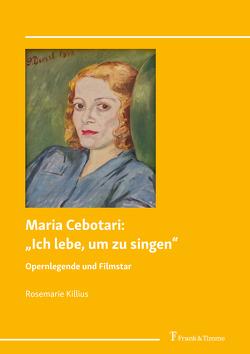 """Maria Cebotari: """"Ich lebe, um zu singen"""" von Killius,  Rosemarie"""